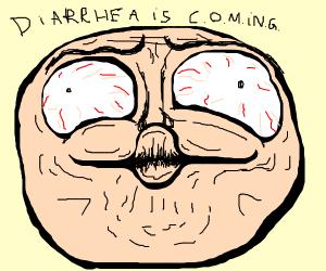 Diarrhea is coming