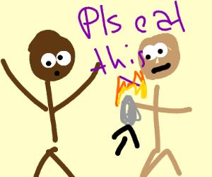 Telling someone to eat a burning egg