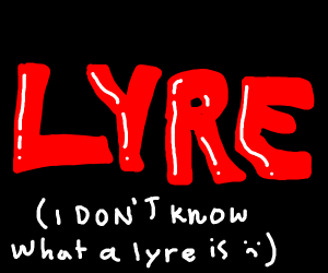 Lyre (someone just wrote Lyre)