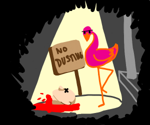 flamingo not allowed to dust disembodied head