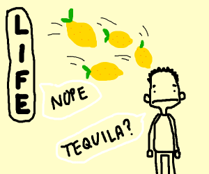 Asking tequila from life when you get lemon
