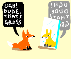 fox gets disgusted by his own reflection