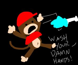 WASH YOUR DAMN HANDS, MONKEY!