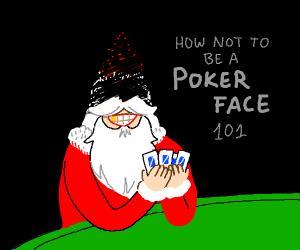 Santa can't do a poker face