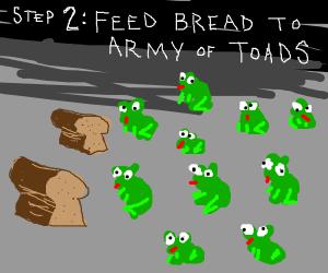 step 1: You make bread