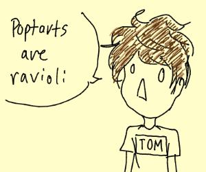 Tom says: poptarts are ravioli.
