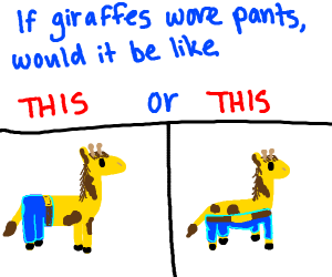 Wondering how girraffes should wear pants