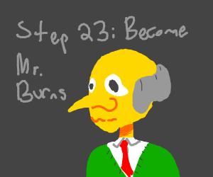 Step 22: Cackle like Mr Burns