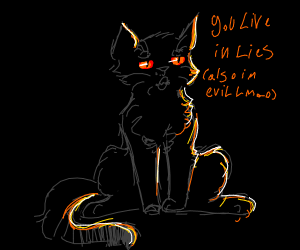 """Evil cat says, """"you live in lies"""""""