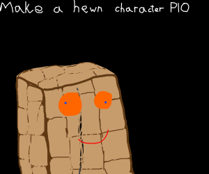 Make a hewn character PIO