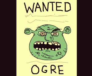 Wanted poster from shrek ( it is shrek )