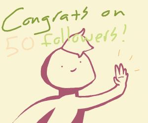 congrats on 50 followers!