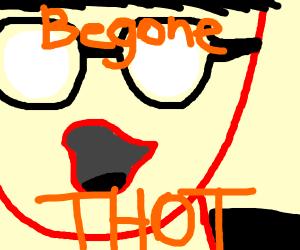 BEGONE THOTS