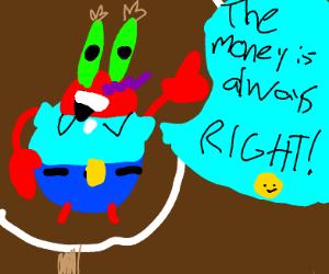 "Mr. Krabs: ""The money is always right!"""