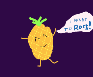 Pineapple wants to rock