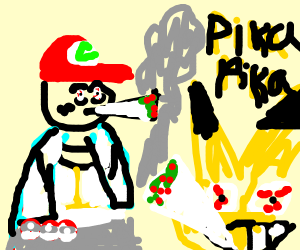 I'm Ash Ketchum and drugs are cool! Yeah Pika