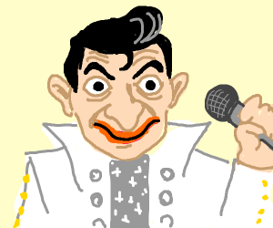 Elvis but he's Mr Bean