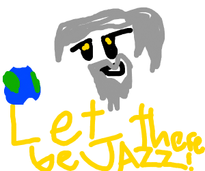 """And god said, """"Let there be Jazz"""""""