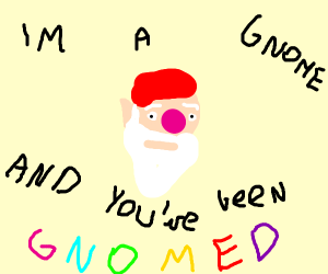 I'm a g-nome, and you just got G-NOMED