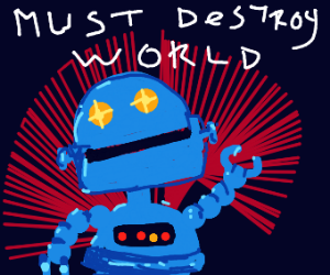 A robot thinks about destroying the world