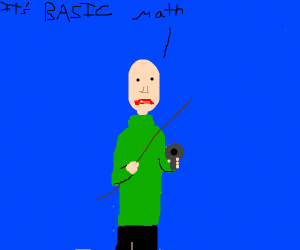 Baldi is gonna shoot you