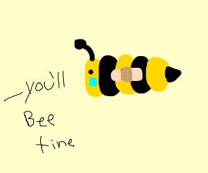 Reassuring that a bee will bee alright