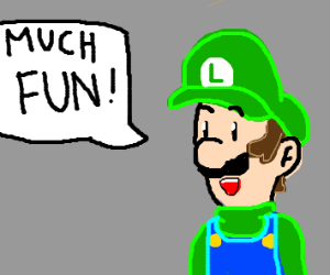 Luigi says MUCH FUN