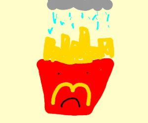 mcdonalds chips are sad its raining