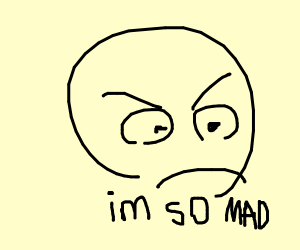 Your Really Mad At YOU!