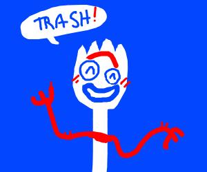 "Forky says ""trash"""