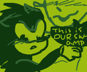 shrek x sonic...... this is OUR swamp