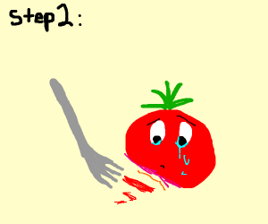 Step 1: buy a fork and a tomato