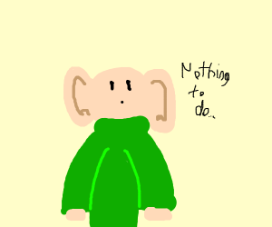 A Dude With Ears, Bored