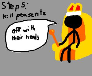 step 4: become king