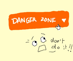 N'ah, I just wanted to flirt with danger