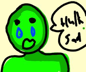 Hulk crying of sadness