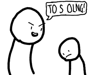 "-Big boi: ""to s olng!""   -lil boi: :("