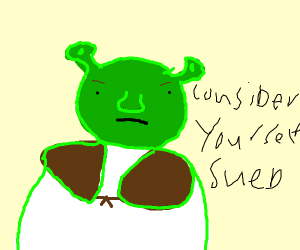 shrek is sueing you.