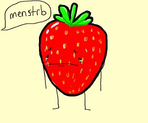 Sad strawberry being called a menstrb
