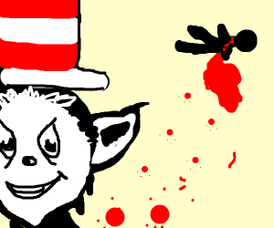 cat in the hat might of murdered someone