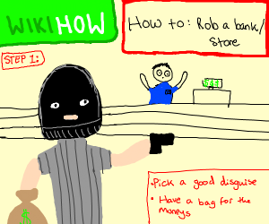 how to: rob a bank/store