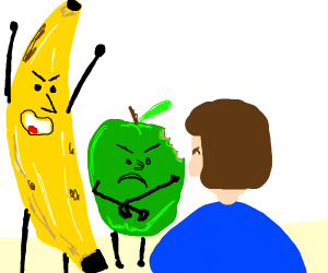 The apple and banana are very mad at you.