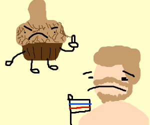 A phalic muffin threatening you