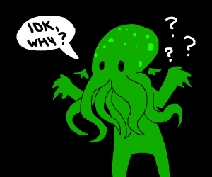 Cthulhu asks IDK WHY?