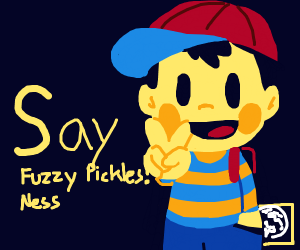 Ness says to say fuzzy pickles