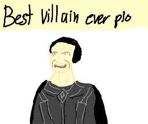 Best villain ever pio