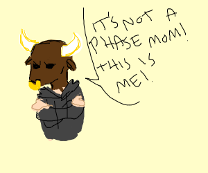 It's not a phase mom! I'm really a minotaur!