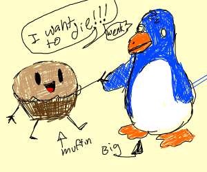 Suicidal Muffin and his friend, Big Penguin