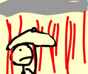 It's raining blood!