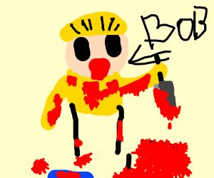 bob the MURDERER